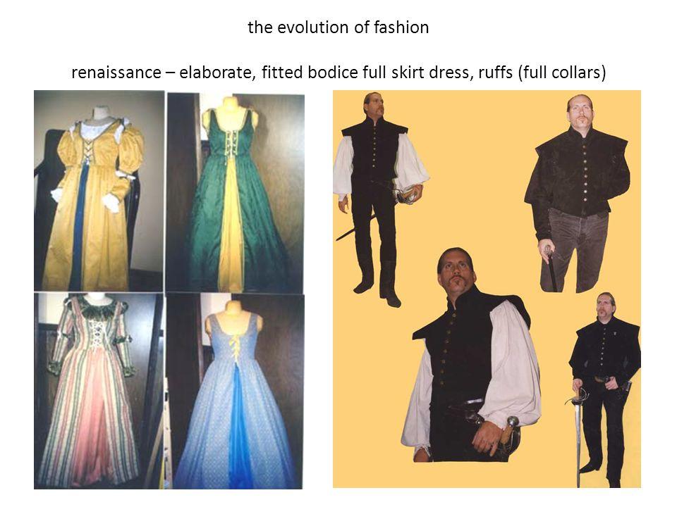 the evolution of fashion renaissance – elaborate, fitted bodice full skirt dress, ruffs (full collars)