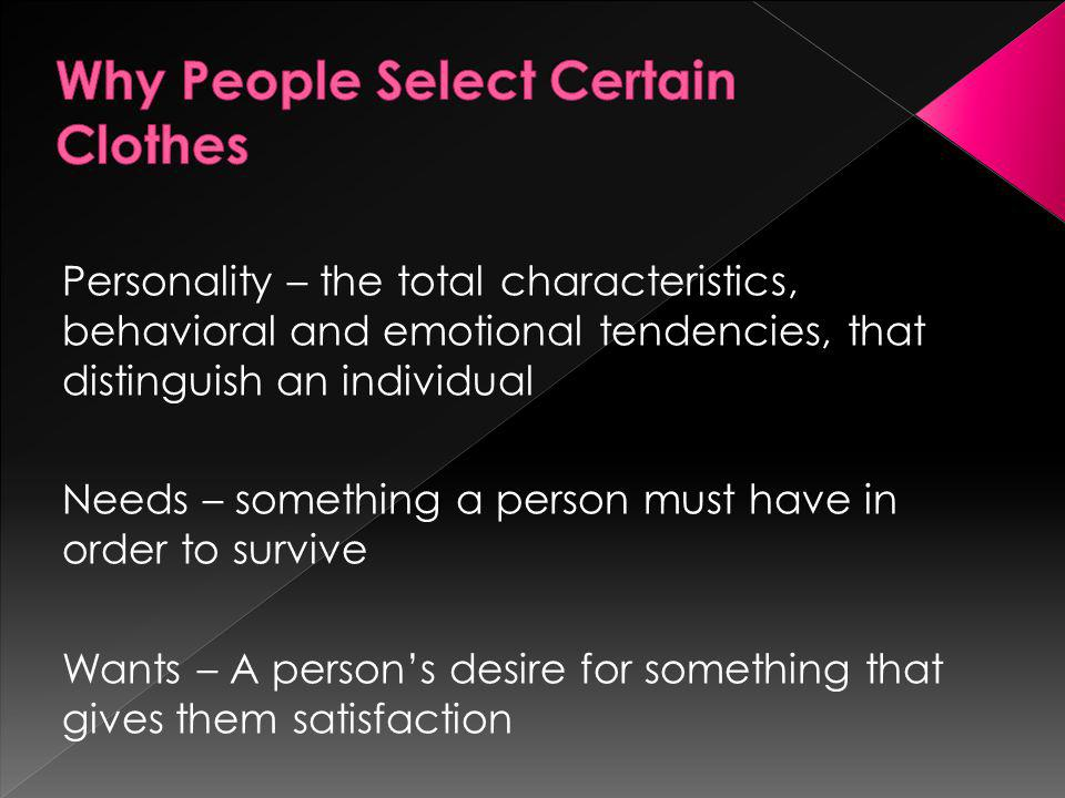 Personality – the total characteristics, behavioral and emotional tendencies, that distinguish an individual Needs – something a person must have in o