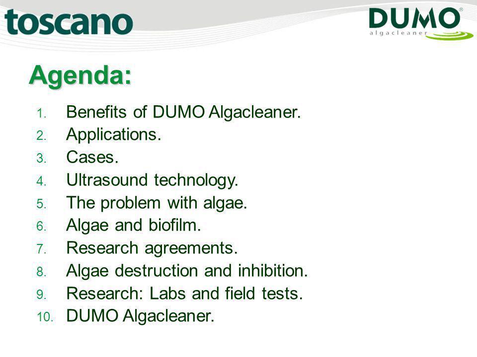 Agenda: 1. 1. Benefits of DUMO Algacleaner. 2. 2. Applications. 3. 3. Cases. 4. 4. Ultrasound technology. 5. 5. The problem with algae. 6. 6. Algae an