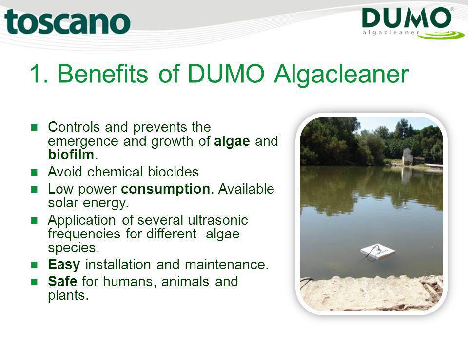 1. Benefits of DUMO Algacleaner Controls and prevents the emergence and growth of algae and biofilm. Avoid chemical biocides Low power consumption. Av