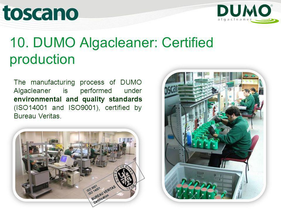 10. DUMO Algacleaner: Certified production The manufacturing process of DUMO Algacleaner is performed under environmental and quality standards (ISO14