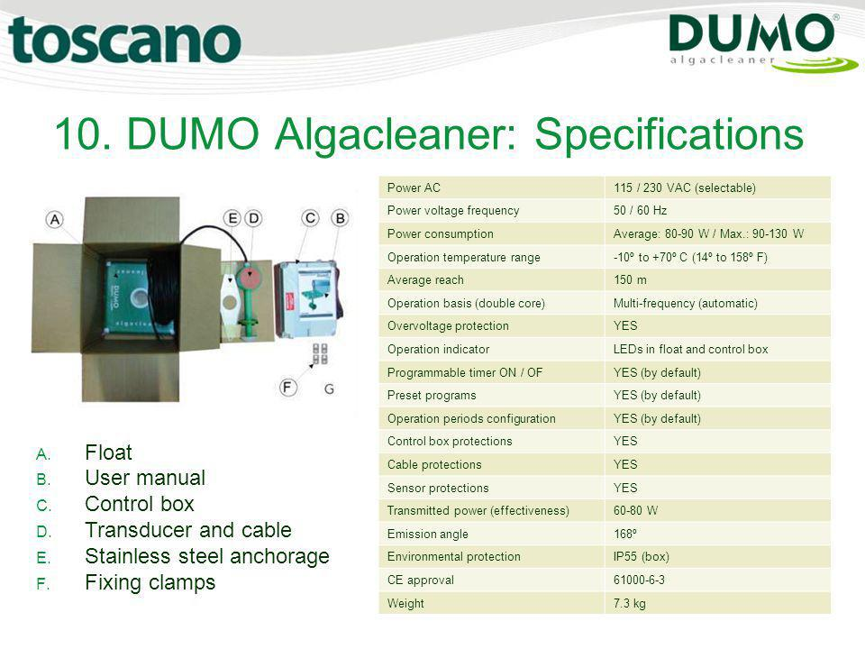 10. DUMO Algacleaner: Specifications A. A. Float B. B. User manual C. C. Control box D. D. Transducer and cable E. E. Stainless steel anchorage F. F.