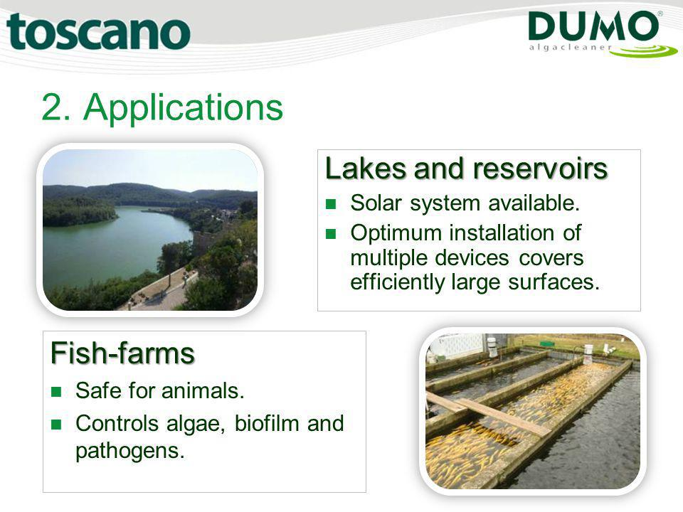 2. Applications Lakes and reservoirs Solar system available. Optimum installation of multiple devices covers efficiently large surfaces. Fish-farms Sa