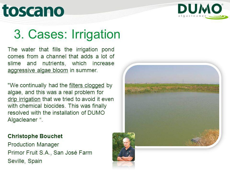 3. Cases: Irrigation The water that fills the irrigation pond comes from a channel that adds a lot of slime and nutrients, which increase aggressive a