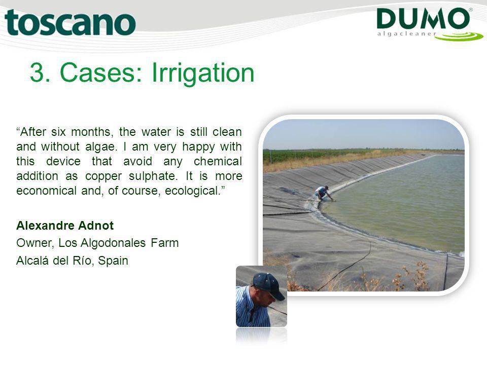 3. Cases: Irrigation After six months, the water is still clean and without algae. I am very happy with this device that avoid any chemical addition a
