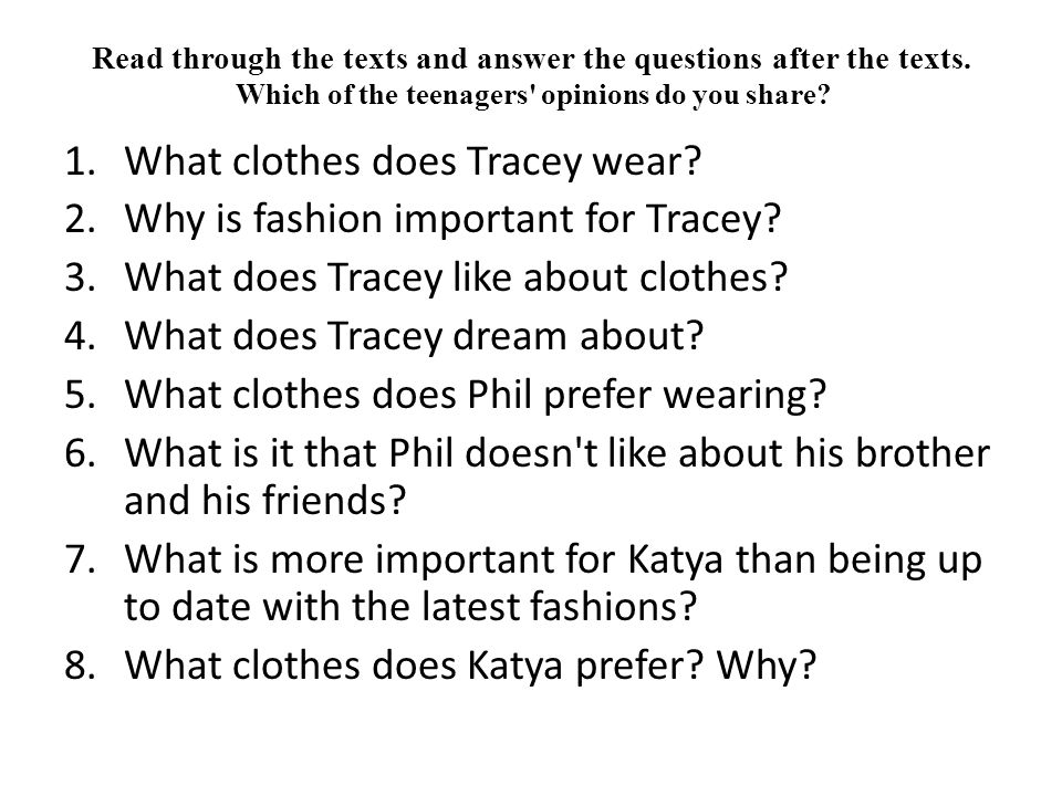 Read through the texts and answer the questions after the texts. Which of the teenagers' opinions do you share? 1.What clothes does Tracey wear? 2.Why