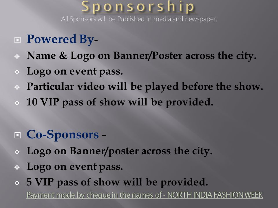 Powered By - Name & Logo on Banner/Poster across the city. Logo on event pass. Particular video will be played before the show. 10 VIP pass of show wi