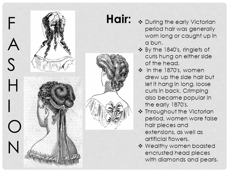 FASHIONFASHION During the early Victorian period hair was generally worn long or caught up in a bun.