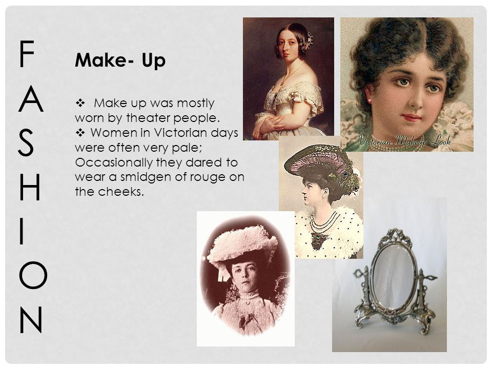 FASHIONFASHION Make up was mostly worn by theater people.