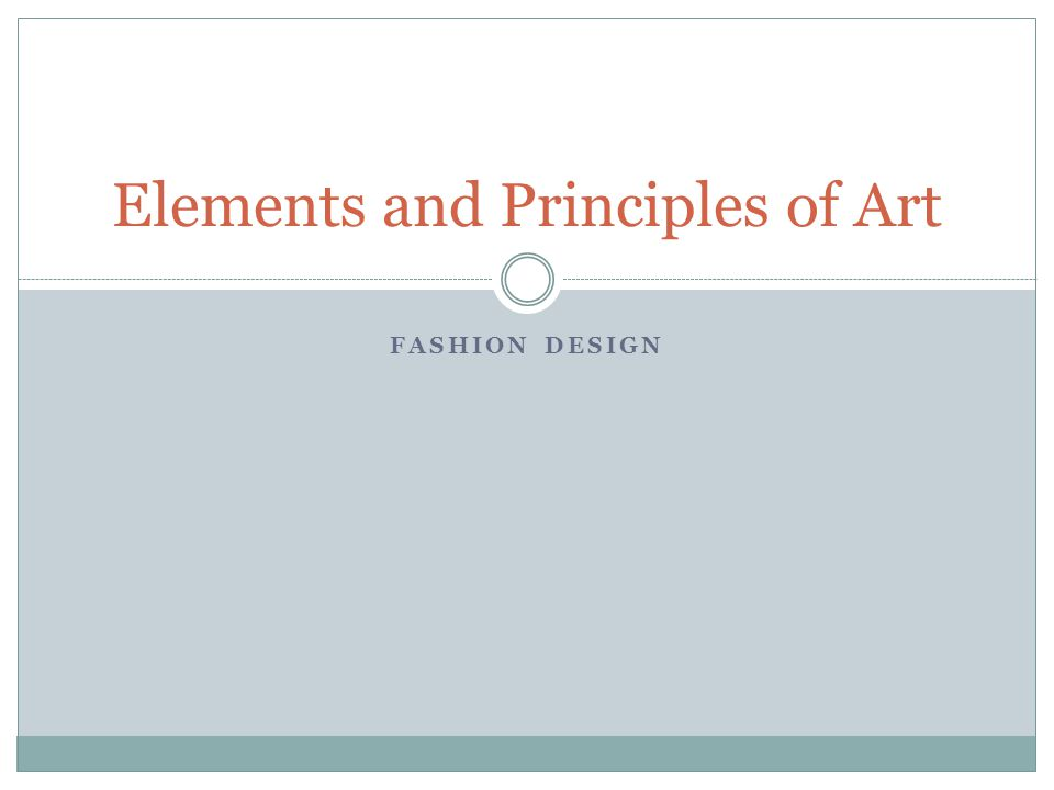 FASHION DESIGN Elements and Principles of Art