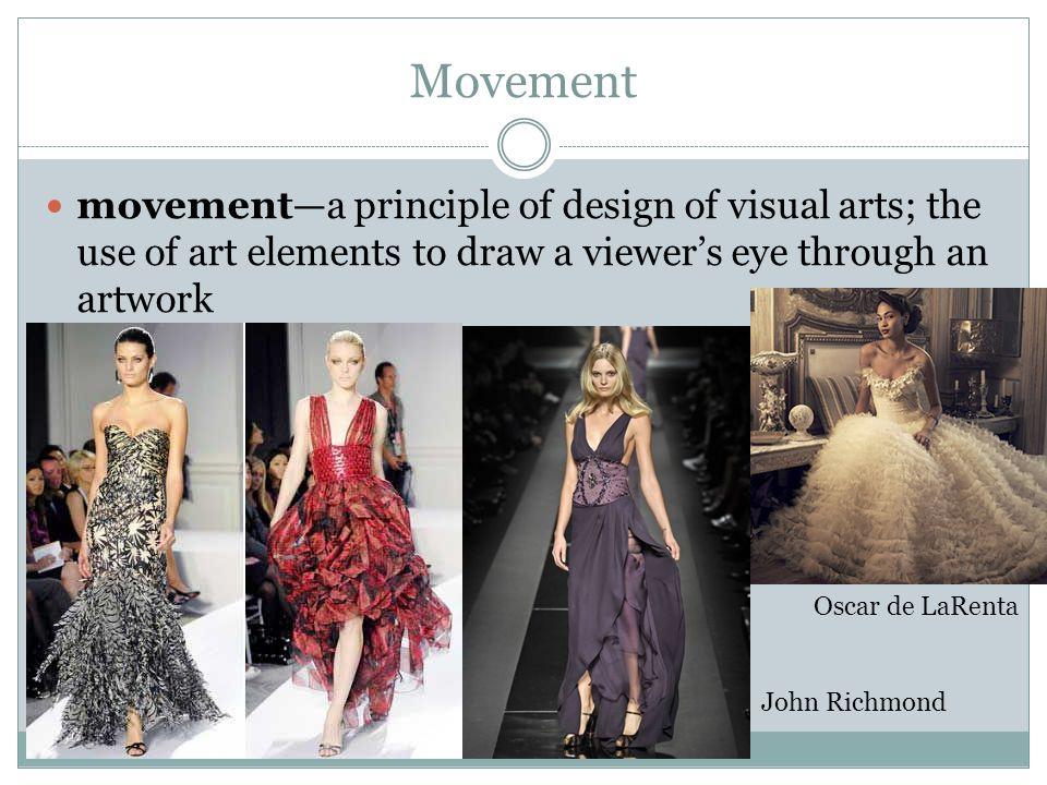Movement movementa principle of design of visual arts; the use of art elements to draw a viewers eye through an artwork Oscar de LaRenta John Richmond
