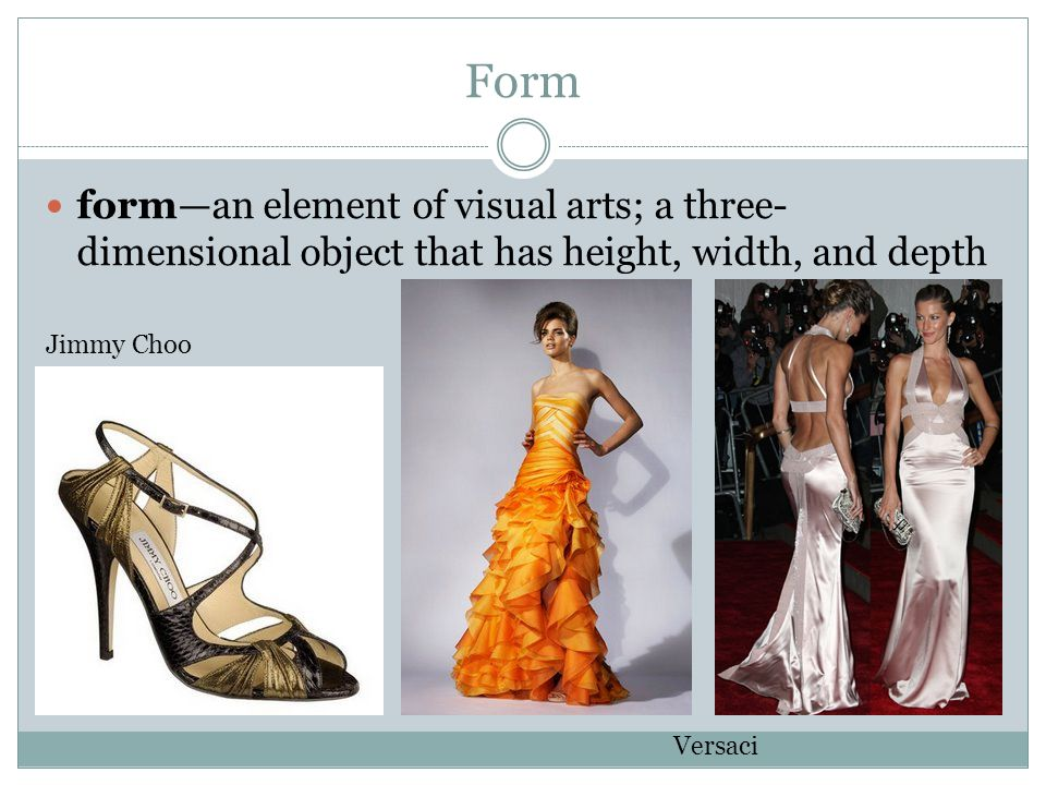 Form forman element of visual arts; a three- dimensional object that has height, width, and depth Jimmy Choo Versaci