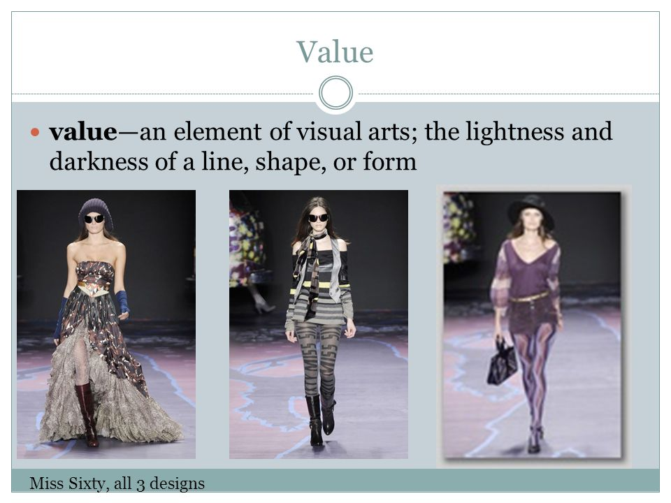 Value valuean element of visual arts; the lightness and darkness of a line, shape, or form Miss Sixty, all 3 designs