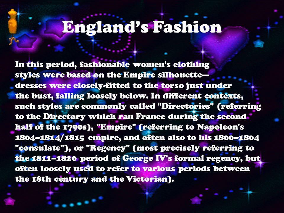 The Fashion in the 1800s In 1800s the trend in England was set by a man named Napoleon Dynamite. He was the ruler of England at the time. One of his l
