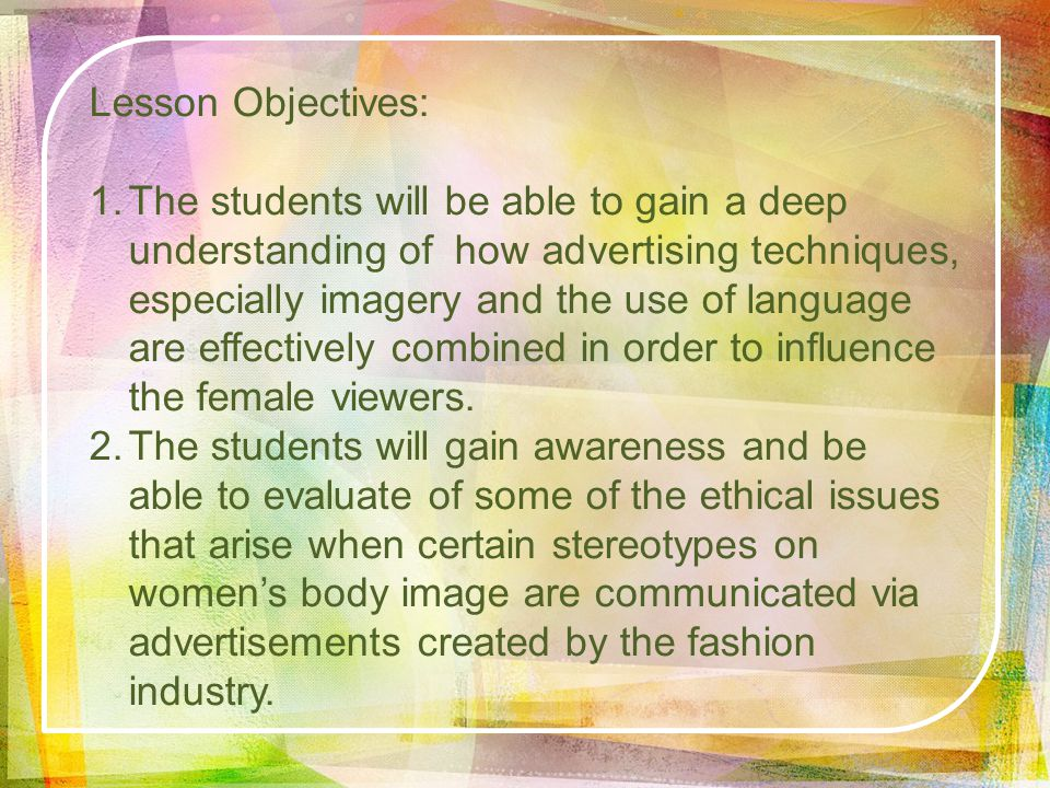 Lesson Objectives: 1.The students will be able to gain a deep understanding of how advertising techniques, especially imagery and the use of language