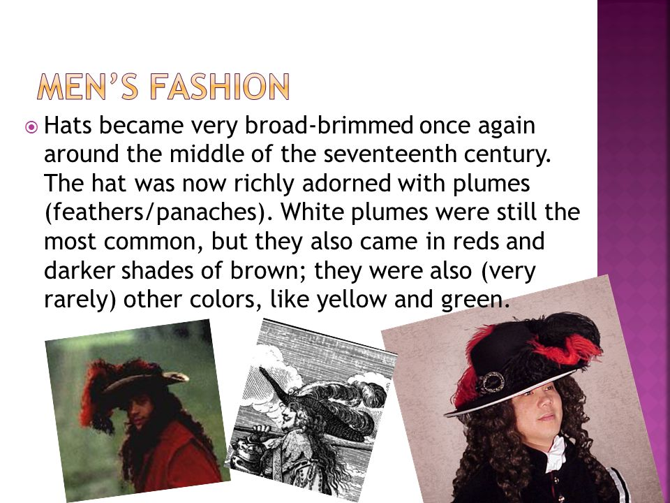 Hats became very broad-brimmed once again around the middle of the seventeenth century.