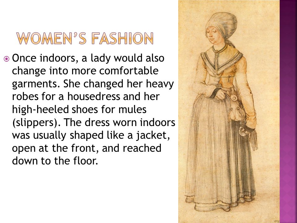 Once indoors, a lady would also change into more comfortable garments.