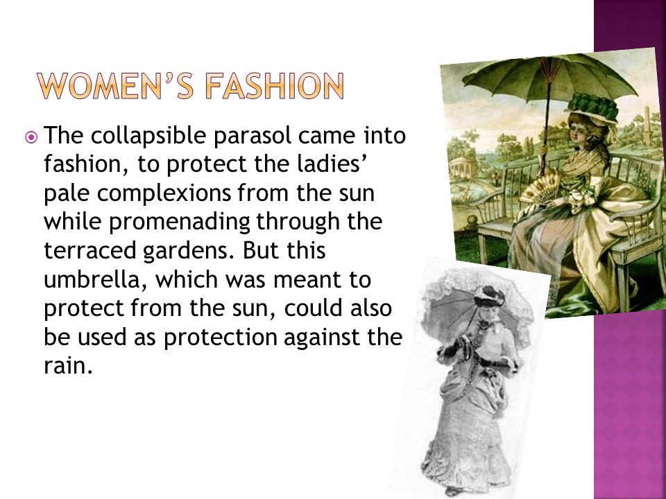 The collapsible parasol came into fashion, to protect the ladies pale complexions from the sun while promenading through the terraced gardens.