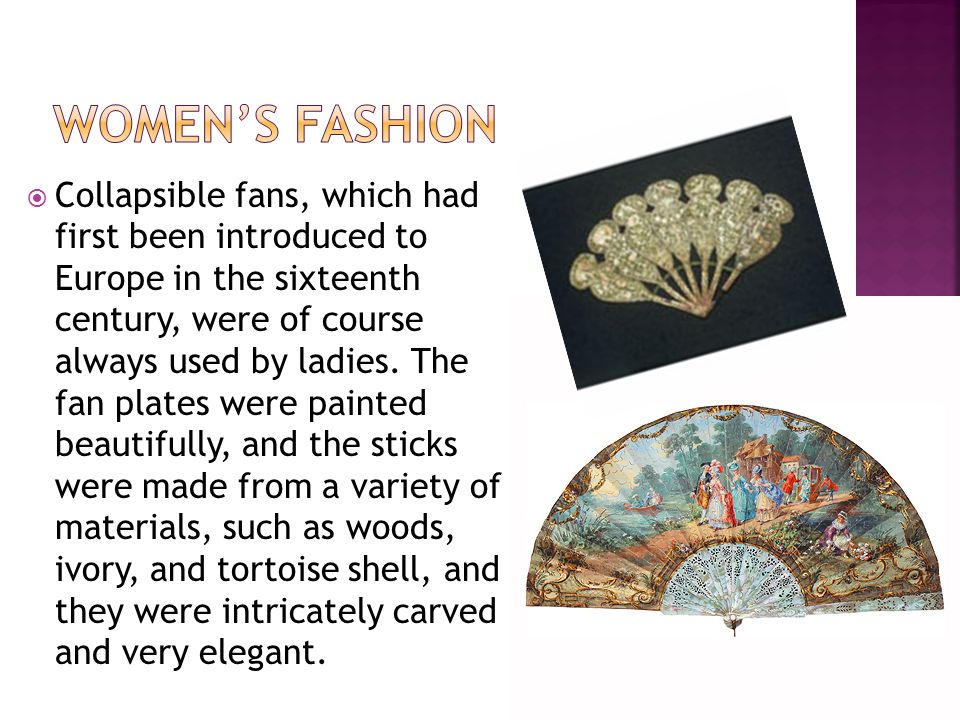Collapsible fans, which had first been introduced to Europe in the sixteenth century, were of course always used by ladies.