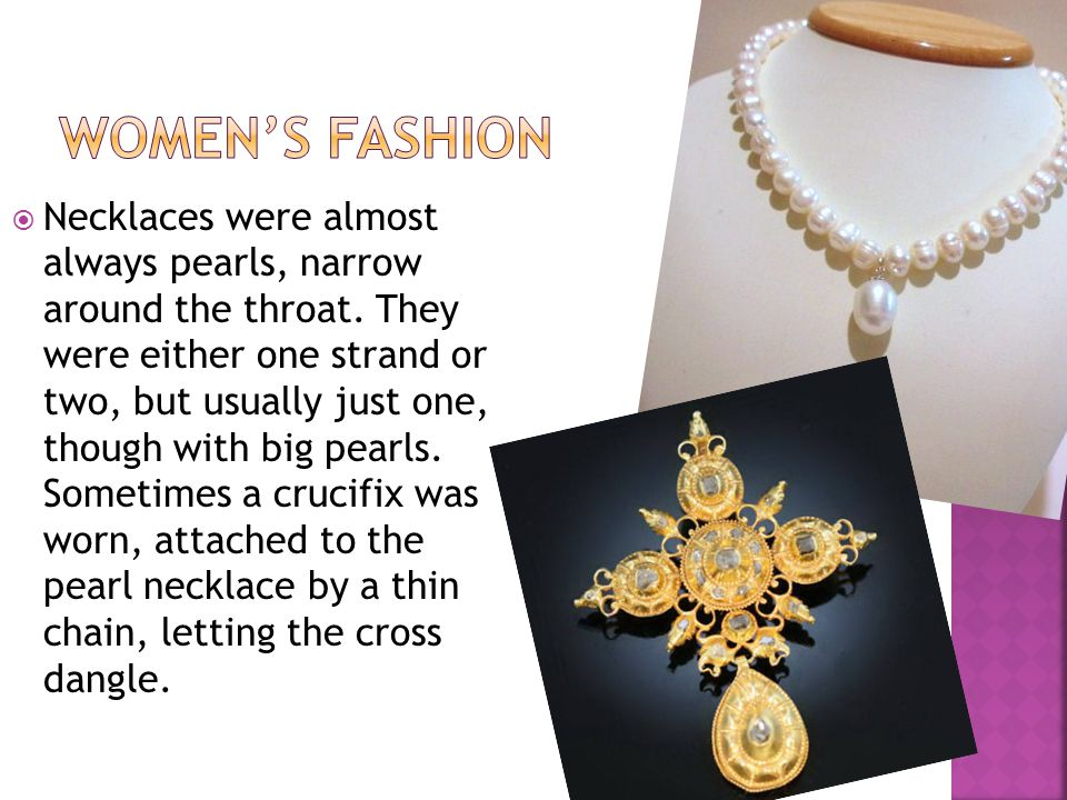 Necklaces were almost always pearls, narrow around the throat.