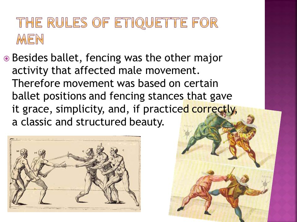 Besides ballet, fencing was the other major activity that affected male movement.