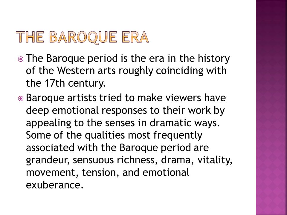 The Baroque period is the era in the history of the Western arts roughly coinciding with the 17th century.