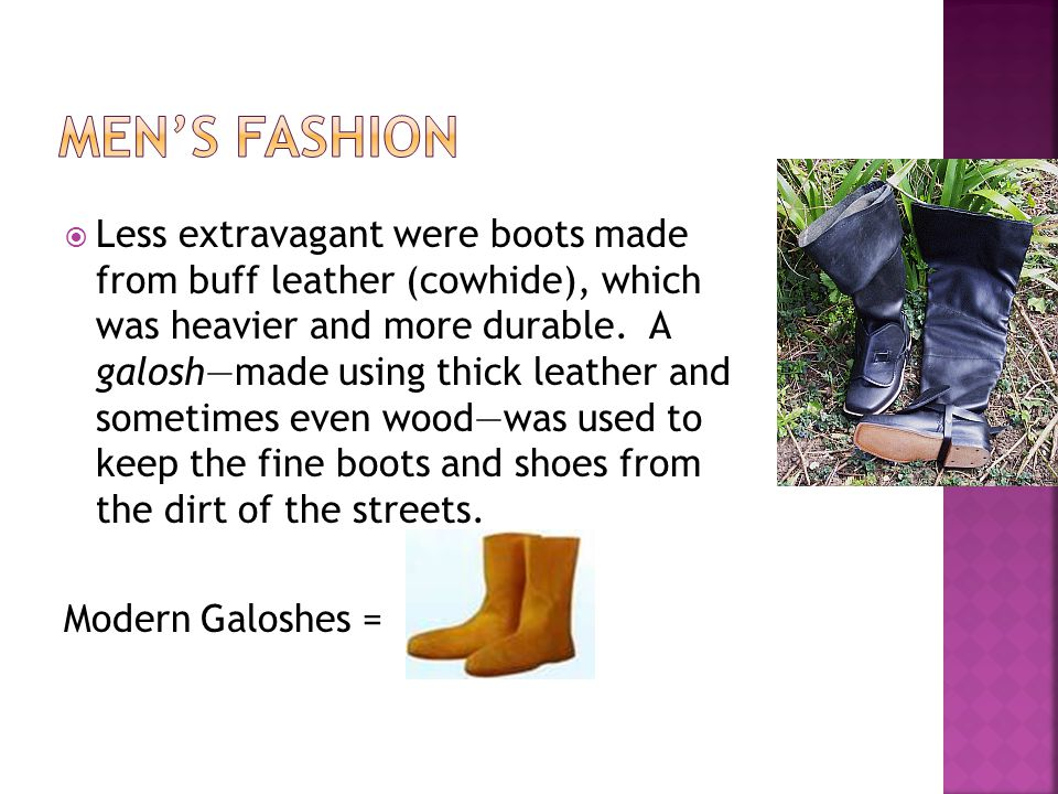 Less extravagant were boots made from buff leather (cowhide), which was heavier and more durable.