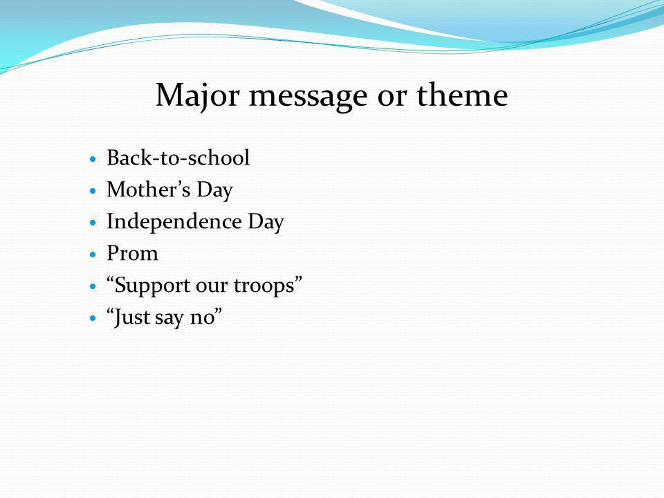 Major message or theme Back-to-school Mothers Day Independence Day Prom Support our troops Just say no