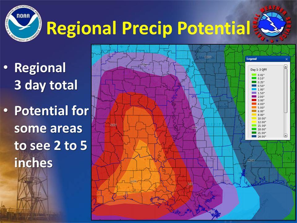 Regional Precip Potential Regional 3 day total Regional 3 day total Potential for some areas to see 2 to 5 inches Potential for some areas to see 2 to 5 inches