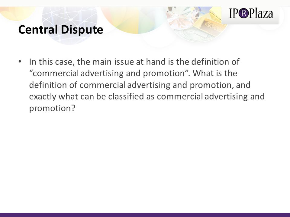 Central Dispute In this case, the main issue at hand is the definition of commercial advertising and promotion. What is the definition of commercial a