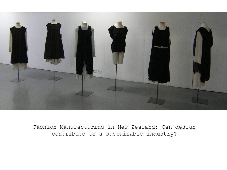 Fashion Manufacturing in New Zealand: Can design contribute to a sustainable industry