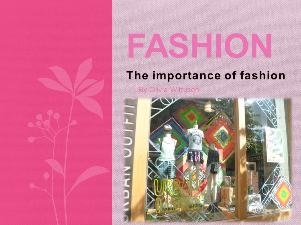 The Importance of Fashion Every day fashion goes in and out doors.Every day fashion is named, a designer, a collection, or a store.
