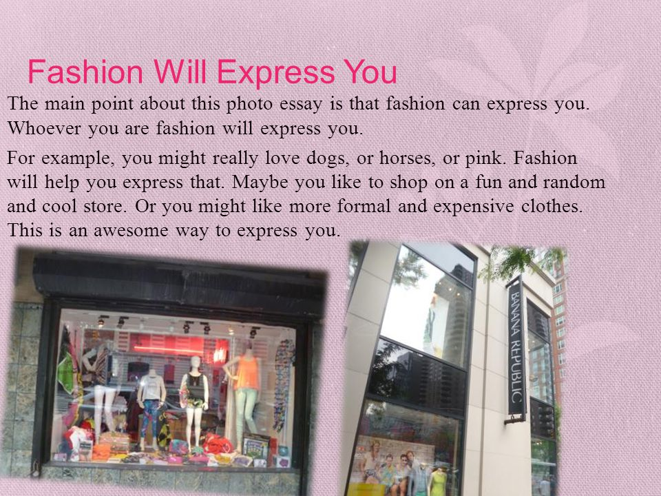 Fashion Will Express You The main point about this photo essay is that fashion can express you. Whoever you are fashion will express you. For example,