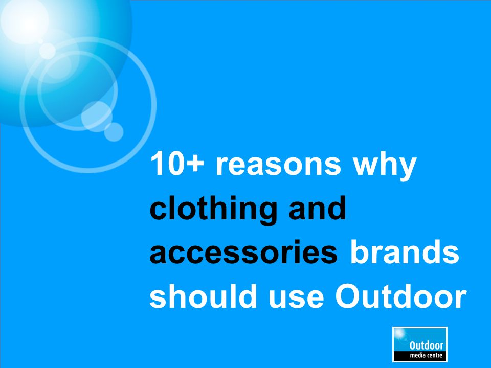 Outdoor offers a way to bring the brand to life in full colour Large and small format posters can really illustrate a fashion brand in the best possible light Outdoor can set off the look of a clothing brand where it counts: on the streets