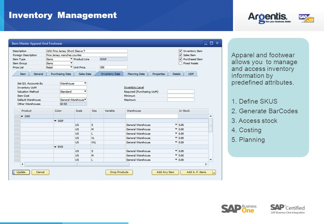 Inventory Management Apparel and footwear allows you to manage and access inventory information by predefined attributes.