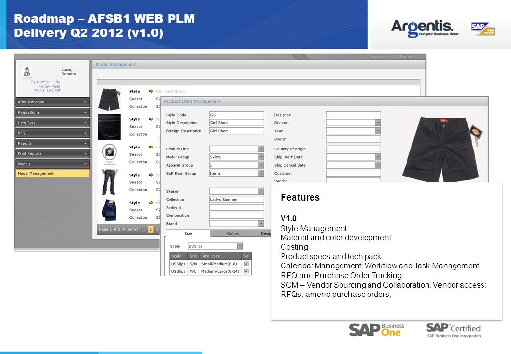 Roadmap – AFSB1 WEB PLM Delivery Q2 2012 (v1.0) Features V1.0 Style Management Material and color development Costing Product specs and tech pack Calendar Management: Workflow and Task Management RFQ and Purchase Order Tracking SCM – Vendor Sourcing and Collaboration.