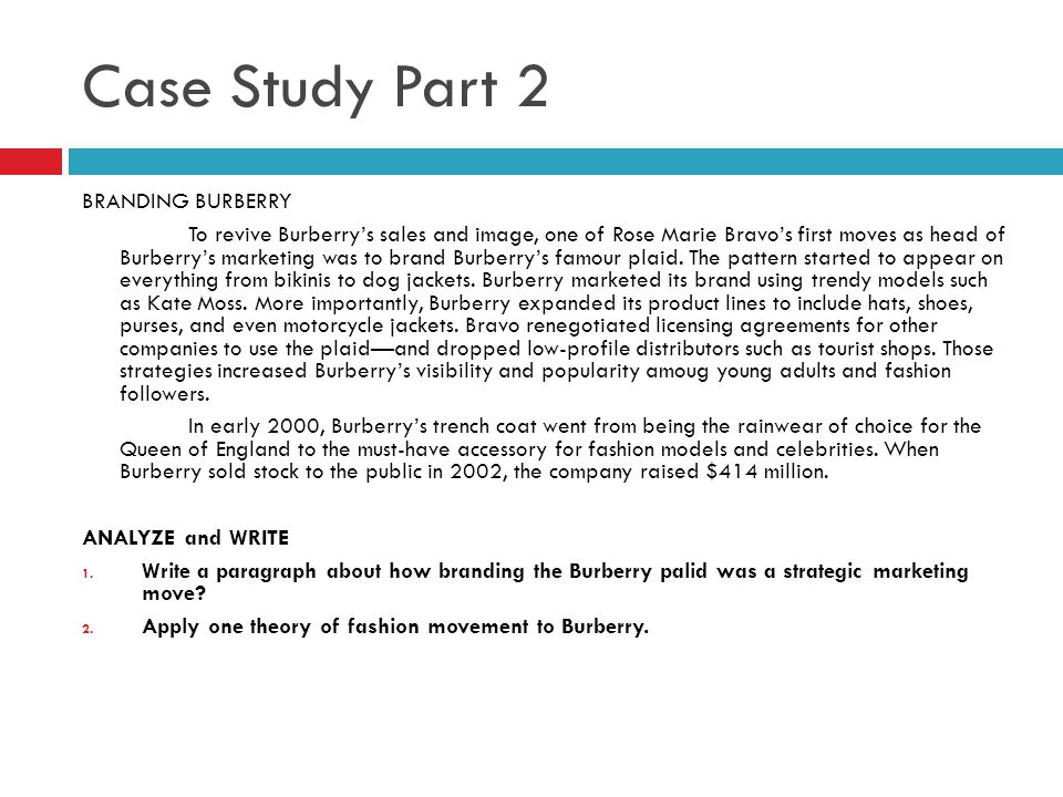 Case Study Part 2 BRANDING BURBERRY To revive Burberrys sales and image, one of Rose Marie Bravos first moves as head of Burberrys marketing was to br