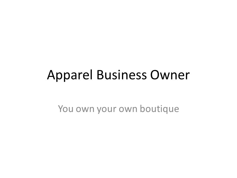 Apparel Business Owner You own your own boutique