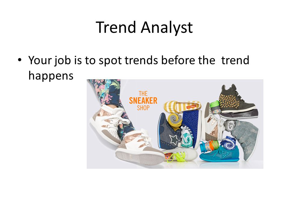 Trend Analyst Your job is to spot trends before the trend happens