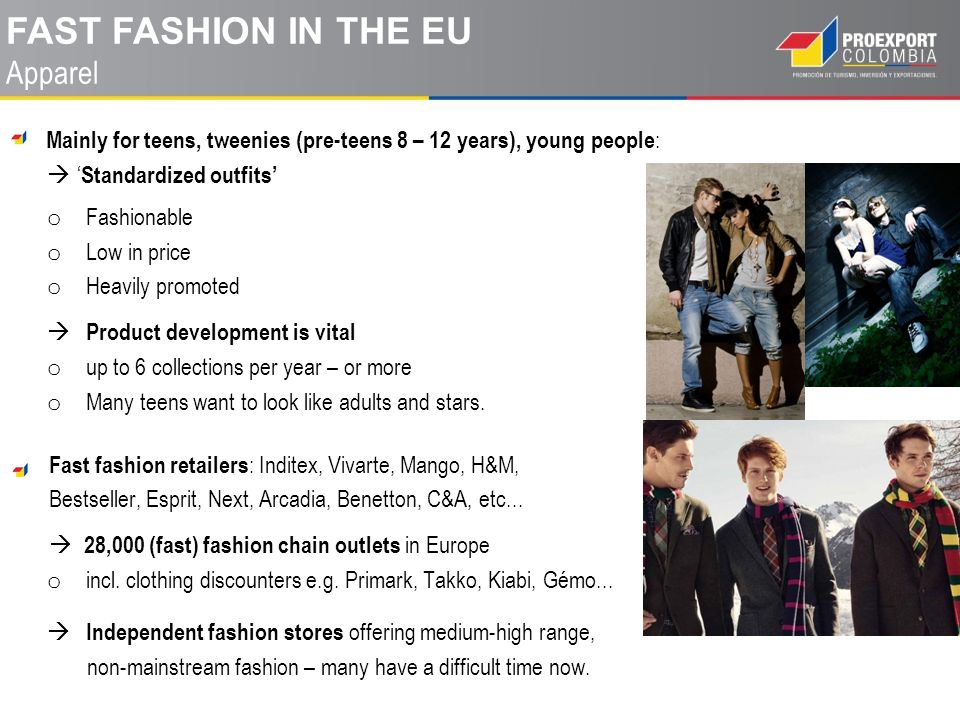 Mainly for teens, tweenies (pre-teens 8 – 12 years), young people : Standardized outfits o Fashionable o Low in price o Heavily promoted Product devel