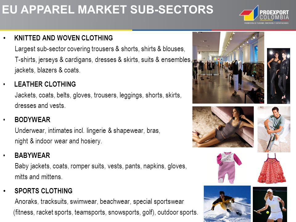 KNITTED AND WOVEN CLOTHING Largest sub-sector covering trousers & shorts, shirts & blouses, T-shirts, jerseys & cardigans, dresses & skirts, suits & e