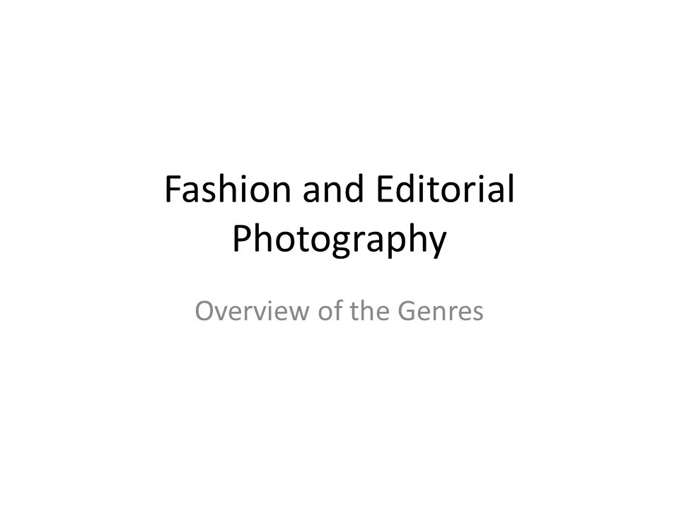 Fashion and Editorial Photography Overview of the Genres