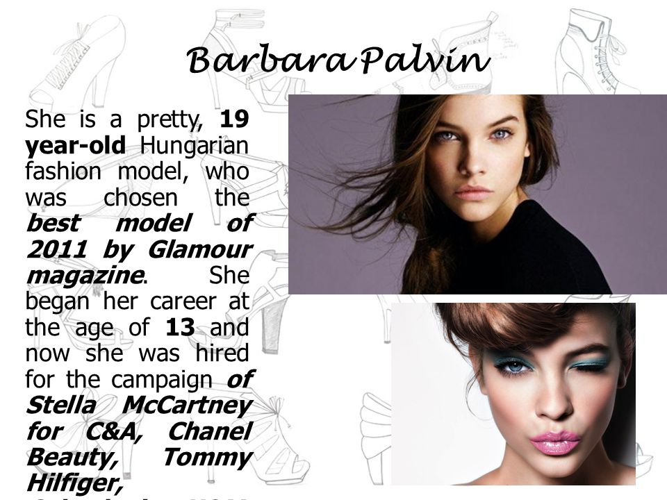 Barbara Palvin She is a pretty, 19 year-old Hungarian fashion model, who was chosen the best model of 2011 by Glamour magazine.