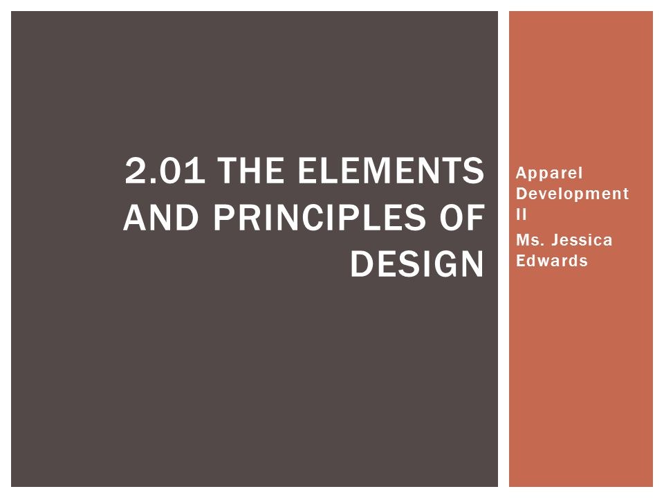 Apparel Development II Ms. Jessica Edwards 2.01 THE ELEMENTS AND PRINCIPLES OF DESIGN