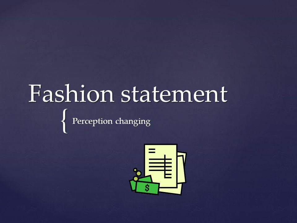 { Fashion statement Perception changing