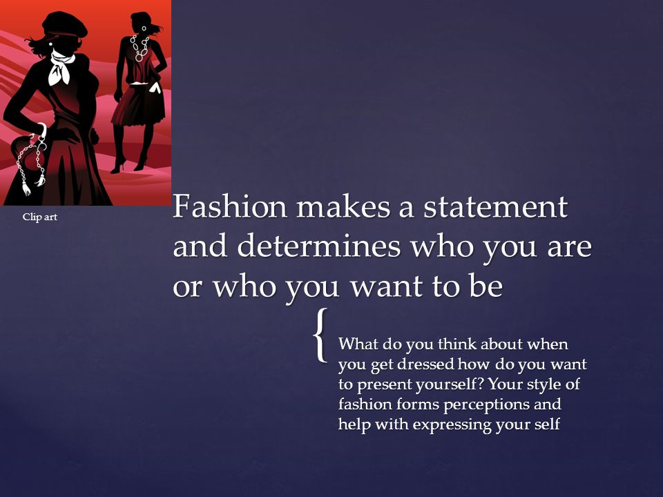 { What do you think about when you get dressed how do you want to present yourself.