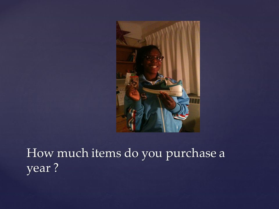 How much items do you purchase a year ?
