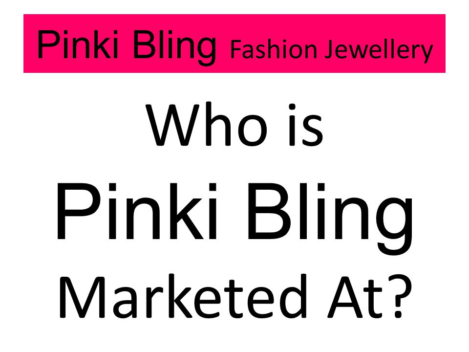 Pinki Bling Fashion Jewellery Who is Pinki Bling Marketed At
