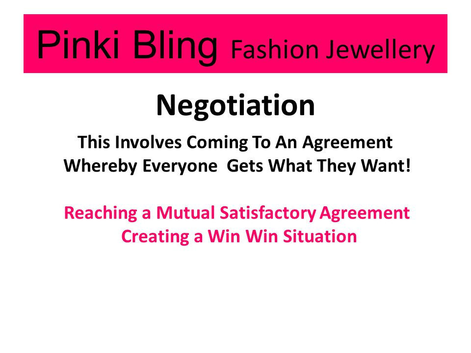 Pinki Bling Fashion Jewellery Negotiation This Involves Coming To An Agreement Whereby Everyone Gets What They Want.