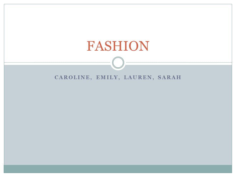 CAROLINE, EMILY, LAUREN, SARAH FASHION